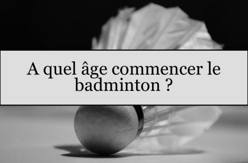 A quel âge commencer le badminton ?