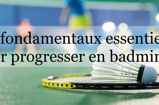 Badminton : 4 fondamentaux essentiels pour progresser